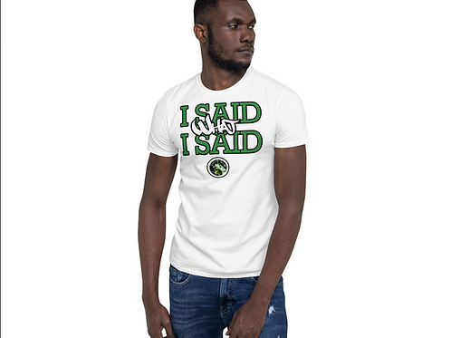 Green I Said What I Said T-Shirt (White)