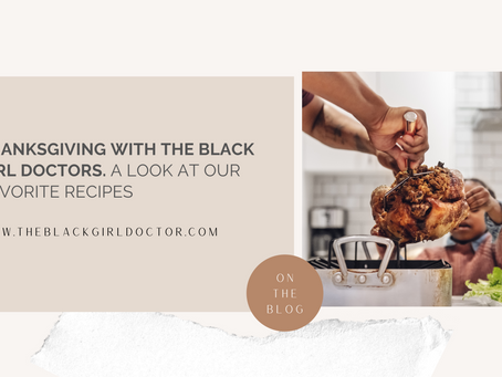 Thanksgiving with the Black Girl Doctors: A Look at Our Favorite Recipes