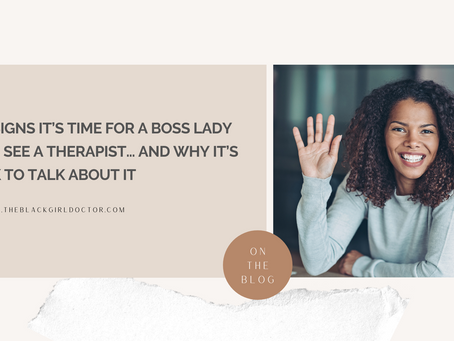 5 Signs it's Time for a Boss Lady to See a Therapist… and Why it's OK to Talk About it
