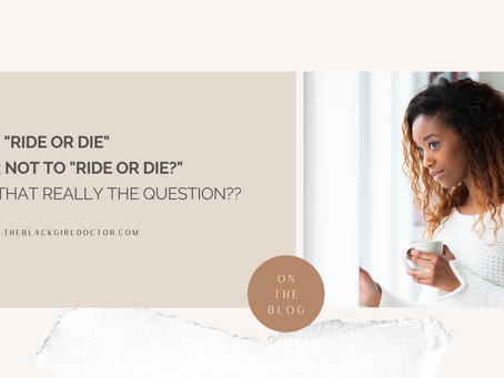 "To ""Ride or Die"" or NOT to ""Ride or Die?"" Is that really the question??"