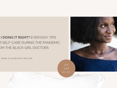 Am I doing it right? Everyday Tips for Self-Care During the Pandemic from The Black Girl Doctors