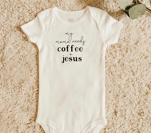 Mama Needs Coffee and Jesus onesie