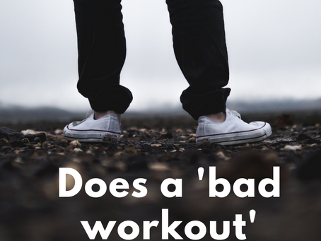 Is there such a thing as a 'bad workout'?