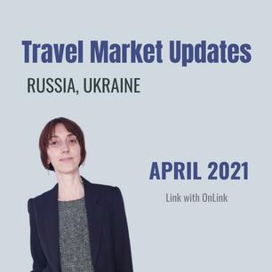April 2021 - Travel market updates Russia & Ukraine (outbound)
