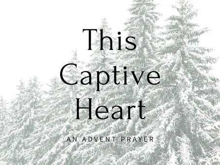 This Captive Heart - An Advent Prayer