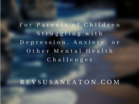 For Parents of Children Struggling with Depression, Anxiety, or Other Mental Health Challenges