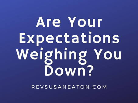 Are Your Expectations Weighing You Down?