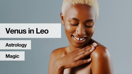 Venus in Leo: Radical Self-Love