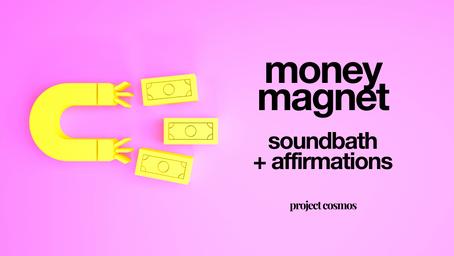 Money Magnet Soundbath + Affirmations