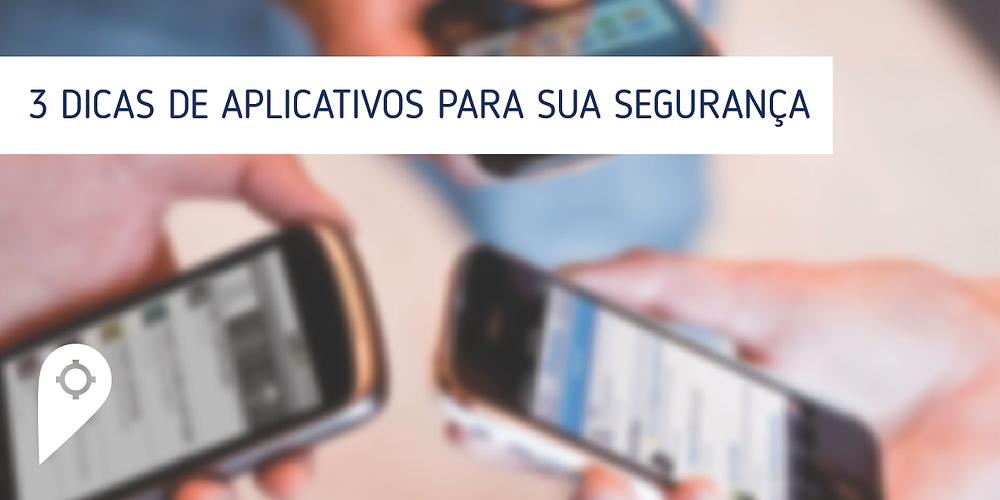 3 dicas de aplicativos para sua segurança