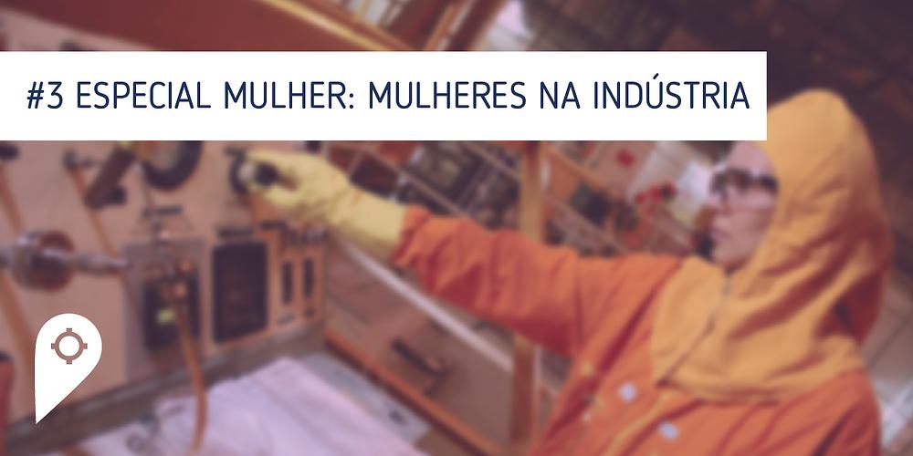 Especial Mulher: Indústria