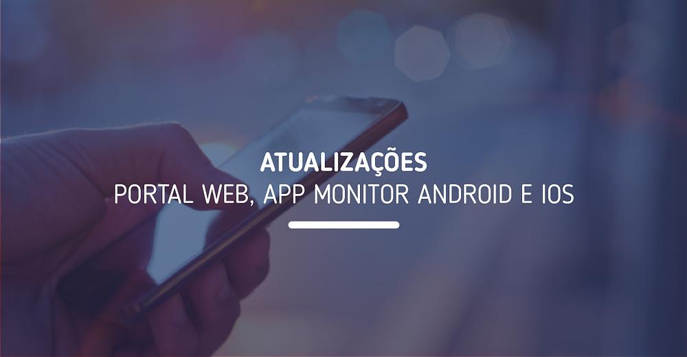 Atualizações no Portal Web, App Monitor Android e iOS