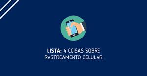 Lista: 4 coisas sobre rastreamento celular