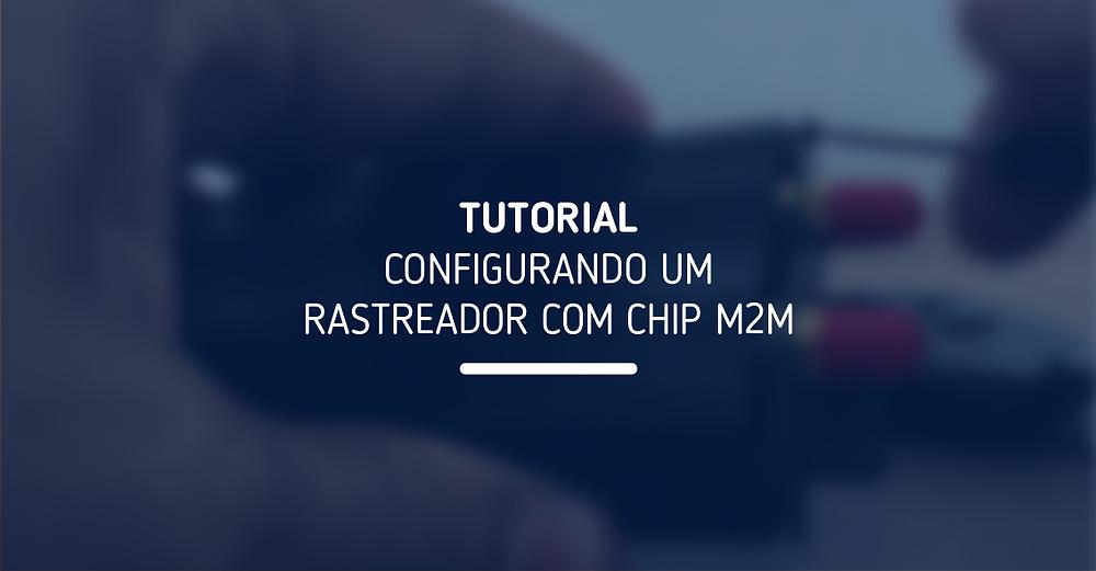 Tutorial: Configurando um Rastreador com Chip M2M
