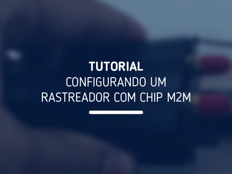 TUTORIAL | Configurando um rastreador com Chip M2M