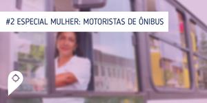 Especial Mulher: Motoristas de Ônibus