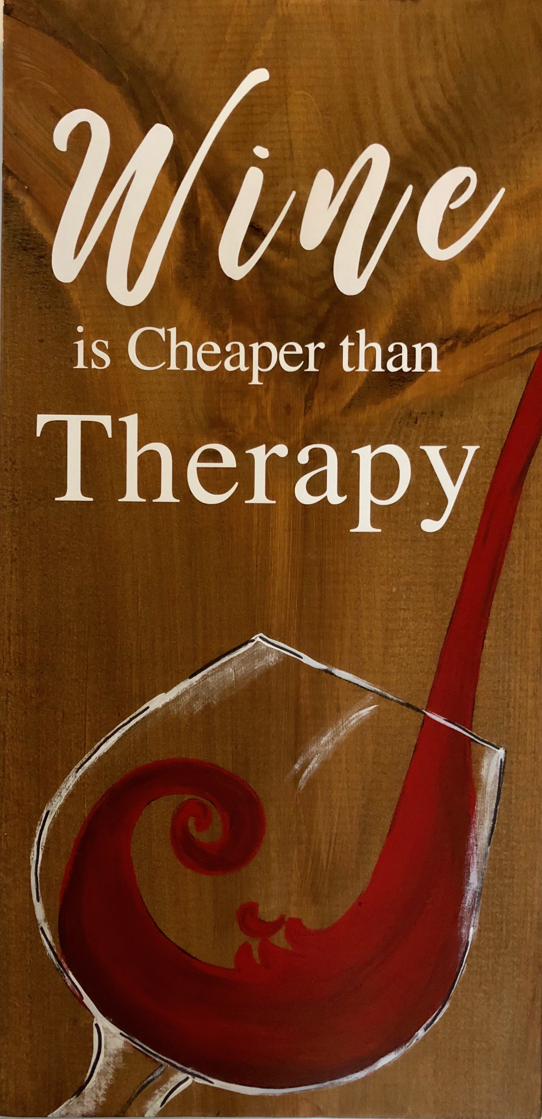 Wine Cheaper Than Therapy - 10x19""