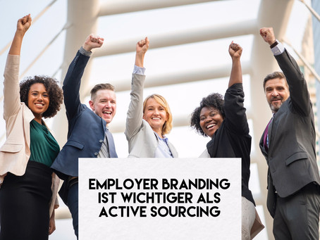 Employer Branding ist wichtiger als Active Sourcing