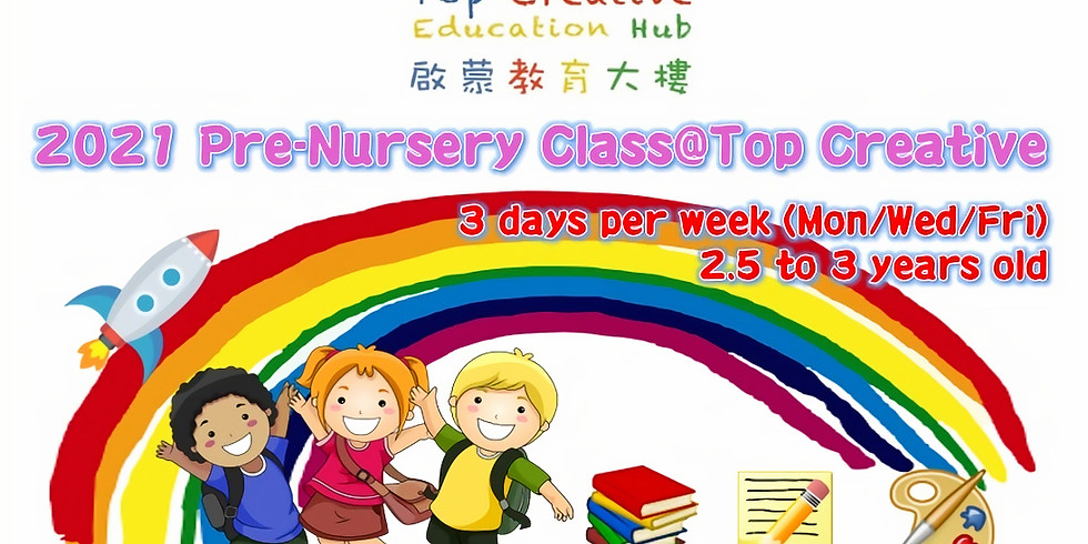 2021 Pre-Nursery Class@Top Creative - Submission of Application (10% off Early Bird Discount)