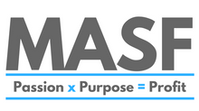 Purpose x Passion = Profit: The MASF Formula.