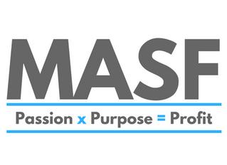 Purpose x Passion = Profit: The MASF Formula.