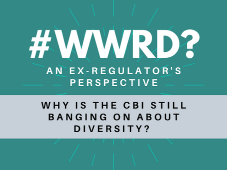 #WWRD; [What Would the Regulator Do] Episode 2: Why is the CBI still banging on about diversity?