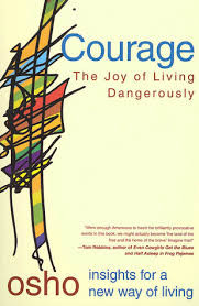 Courage. The Joy of Living Dangerously