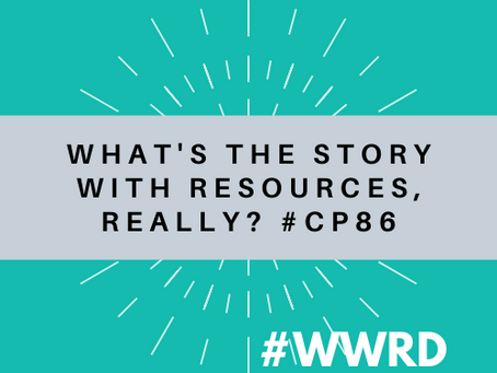 #WWRD - Episode 4 - #CP86 What's the story with resources, really?