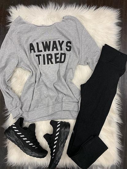 Always Tired Sweatshirt