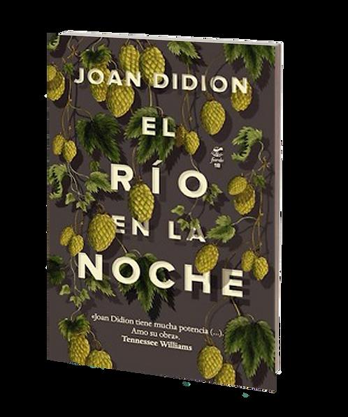 Didion, Joan - EL RÍO EN LA NOCHE (novela)