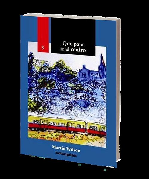 Wilson, Martín - QUÉ PAJA IR AL CENTRO (novela)
