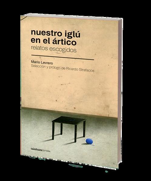 Levrero, Mario - NUESTRO IGLÚ EN EL ÁRTICO (cuentos)
