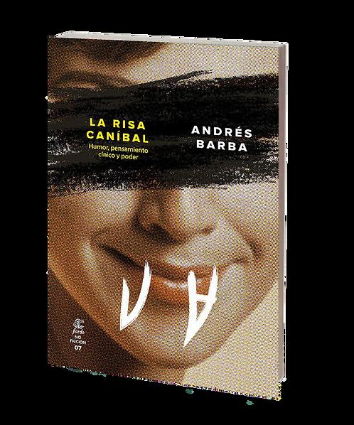 Barba, Andrés - LA RISA CANÍBAL (ensayo)
