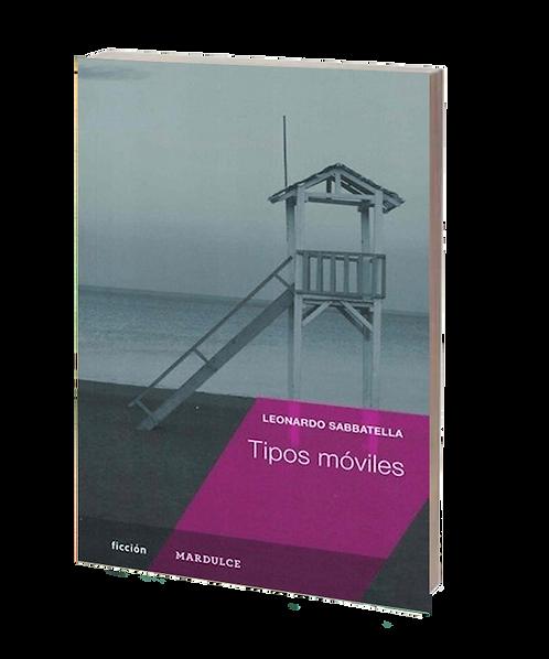 Sabbatella, Leonardo - TIPOS MÓVILES (novela)