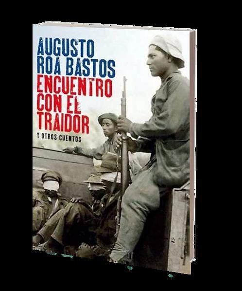 Roa Bastos, Augusto - ENCUENTRO CON EL TRAIDOR Y OTROS CUENTOS