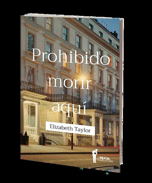 Taylor, Elizabeth - PROHIBIDO MORIR AQUÍ (novela)