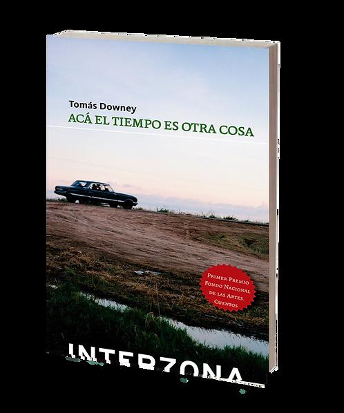 Downey, Tomás - ACÁ EL TIEMPO ES OTRA COSA (cuentos)