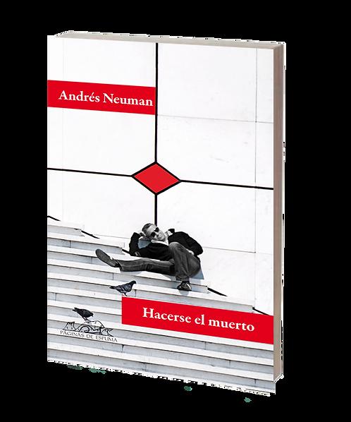 Neuman, Andrés - HACERSE EL MUERTO (cuentos)