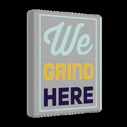 """We Grind Here"" Vertical Canvas Print"
