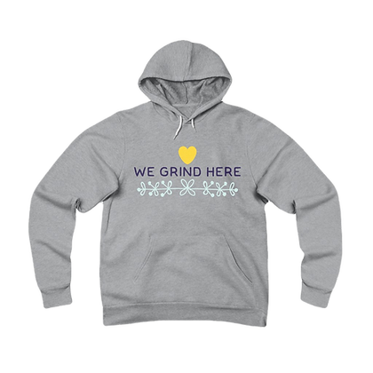 """We Grind Here"" Fleece Pullover Hoodie"
