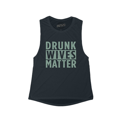 """Drunk Wives Matter"" Muscle Tank"