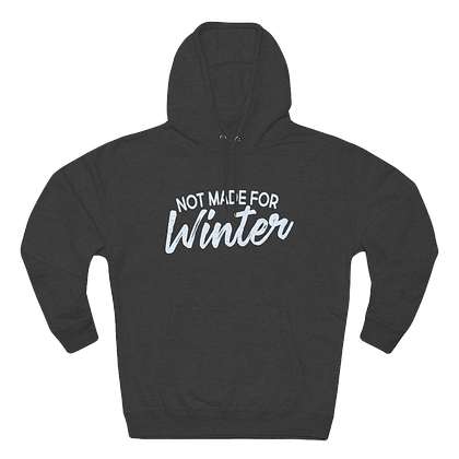 """""""Not Made for Winter"""" Premium Pullover Hoodie"""
