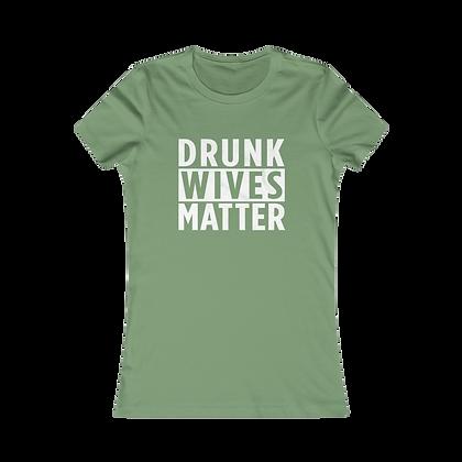 """""""Drunk Wives Matter"""" Women's Tee"""