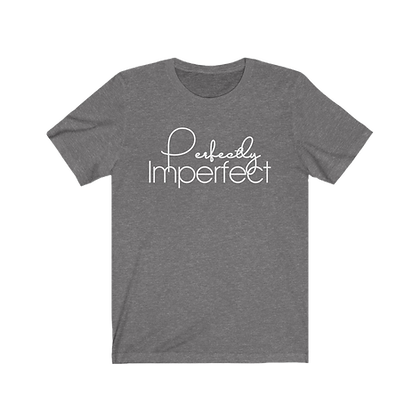 """Perfectly Imperfect"""" Tee"""