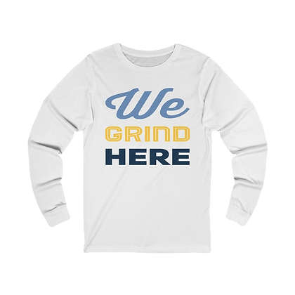 """We Grind Here II"" Long Sleeve Tee"
