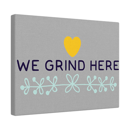 """""""We Grind Here"""" Horizontal Canvas Wraps"""