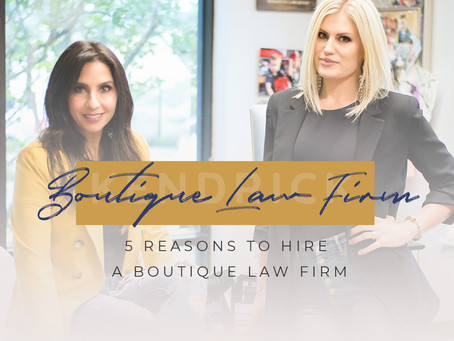 5 Reasons to Hire a Boutique Law Firm