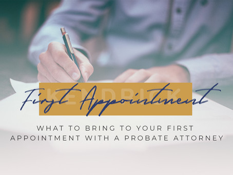 What to Bring to Your First Appointment with a Probate Attorney