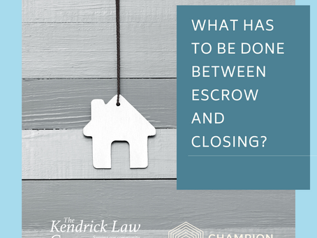 WHAT HAS TO BE DONE BETWEEN ESCROW AND CLOSING?