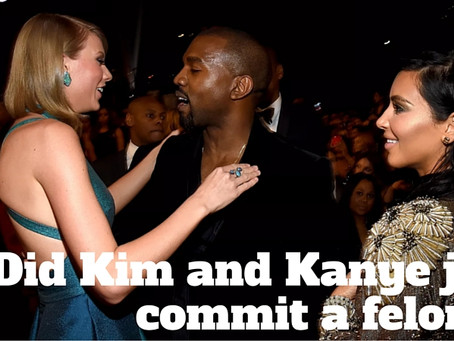Did Kanye and Kim commit a felony against Taylor Swift?